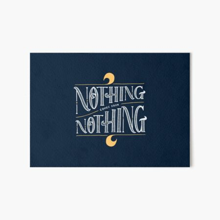 Nothing comes from nothing Art Board Print