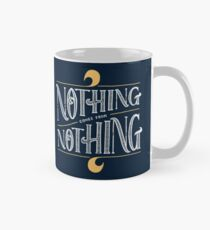 Nothing comes from nothing Classic Mug