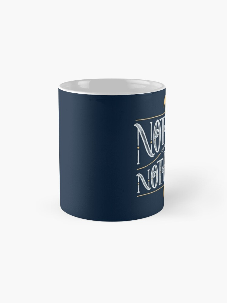 Alternate view of Nothing comes from nothing Mugs