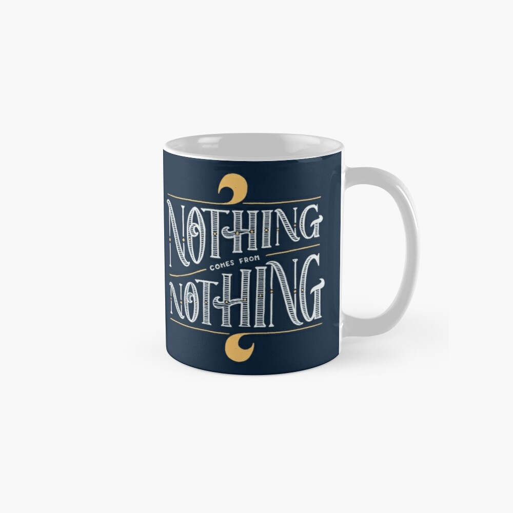 Nothing comes from nothing Mugs
