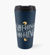 Nothing comes from nothing Travel Mug