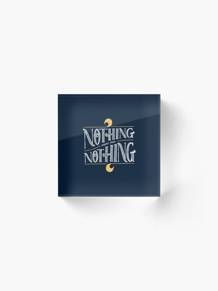Alternate view of Nothing comes from nothing Acrylic Block