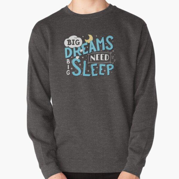 Big dreams need big sleep - Blue Pullover Sweatshirt