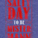It is a Salty Day to be Mister Mann by 82bitstudios