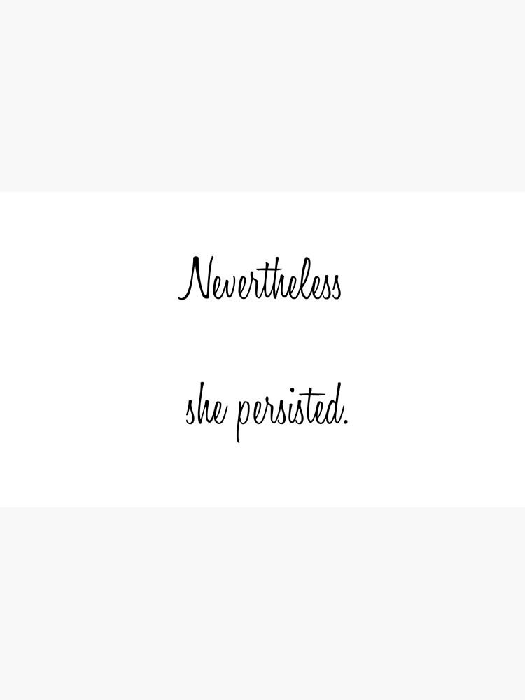 Nevertheless, She Persisted by joyeusenoelle