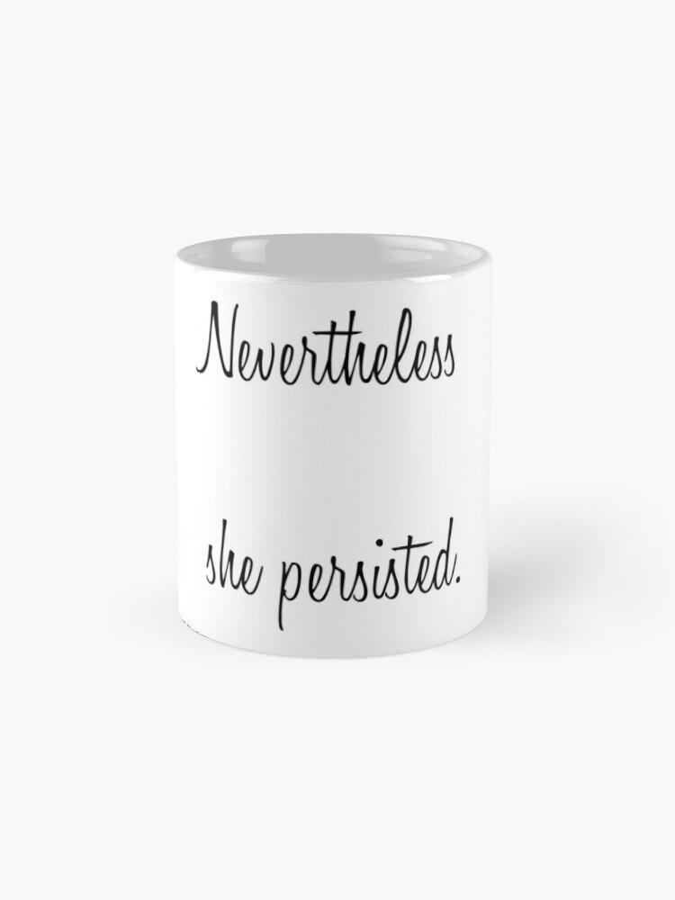 Alternate view of Nevertheless, She Persisted Mug