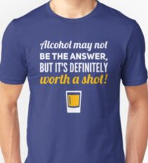 Alcohol is worth a shot Unisex T-Shirt