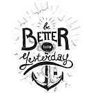 BE BETTER THAN YESTERDAY by snevi