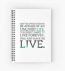 Habe keine Angst vor dem Tod; Angst vor einem ungelebten Leben haben. Du musst nicht ewig leben, du musst nur leben Spiralblock