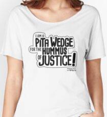 Pita Wedge For Hummus of Justice! Women's Relaxed Fit T-Shirt