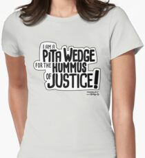 Pita Wedge For Hummus of Justice! Womens Fitted T-Shirt