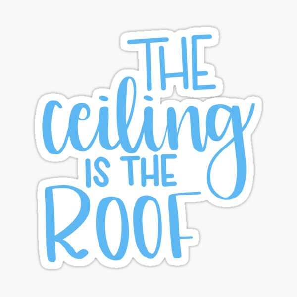 The ceiling is the roof Sticker