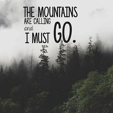 The Mountains are Calling and I Must Go by annmariestowe