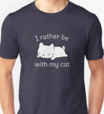 I'd rather be with my cat funny  Unisex T-Shirt