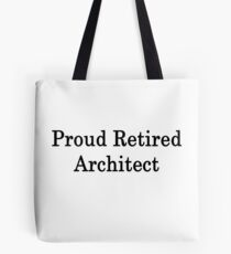 Proud Retired Architect  Tote Bag