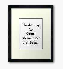 The Journey To Become An Architect Has Begun  Framed Print