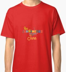 Engineers are born in June Rvl3m Classic T-Shirt