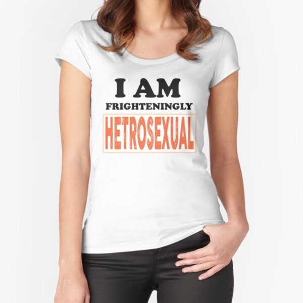 I am frighteningly hetrosexual Fitted Scoop T-Shirt