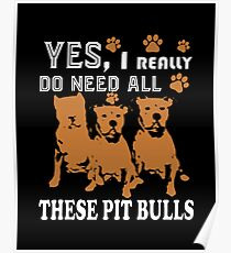 Need All These Pit Bulls Poster