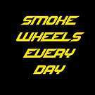 Smoke Wheels Every Day by insanegrunt