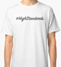 High Standards  Classic T-Shirt