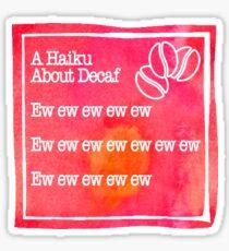 Decaf Coffee Haiku - Ew Ew Ew  Sticker