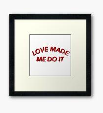 Love Made Me Do It Text Design Framed Print