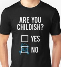 Are You Childish ?  Unisex T-Shirt