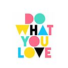 Do what you love - A by 4ogo Design