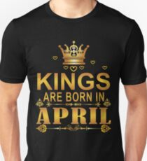 Kings Are Born In April Unisex T-Shirt