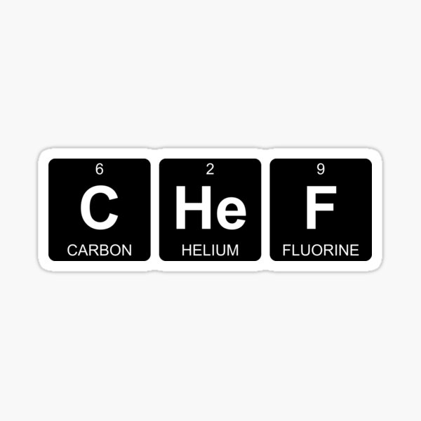 C He F - Chef - Periodic Table - Chemistry Sticker
