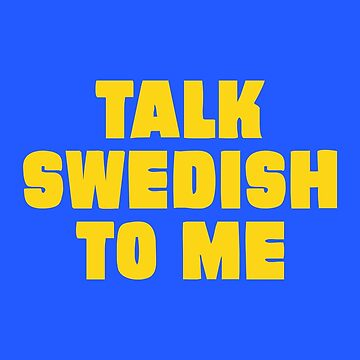 Talk Swedish to Me by mpaev