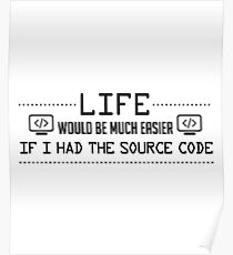 Life Would Be Much Easier If I Had The Source Code - Programing Programmer Coding Coder Gift Poster