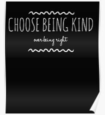 Choose Being Kind Over Being Right - Kindness Quote Poster