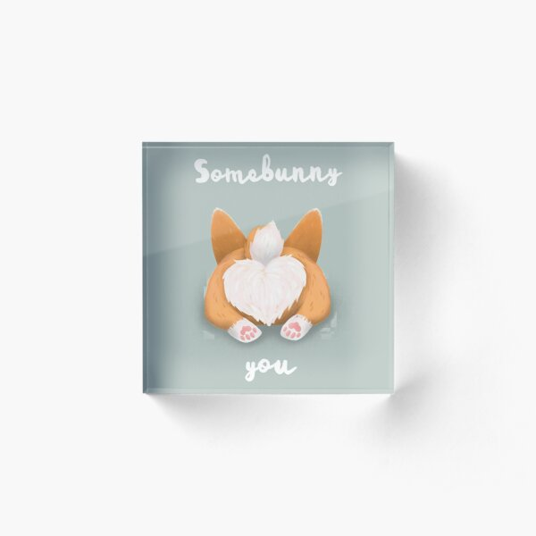 Somebunny loves you / Corgi Butt Acrylic Block