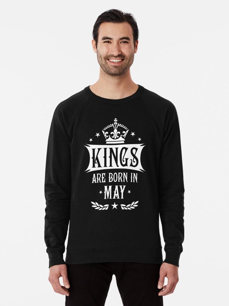 71c33b61d Kings are born in May King Cool Birthday Design Lightweight Sweatshirt