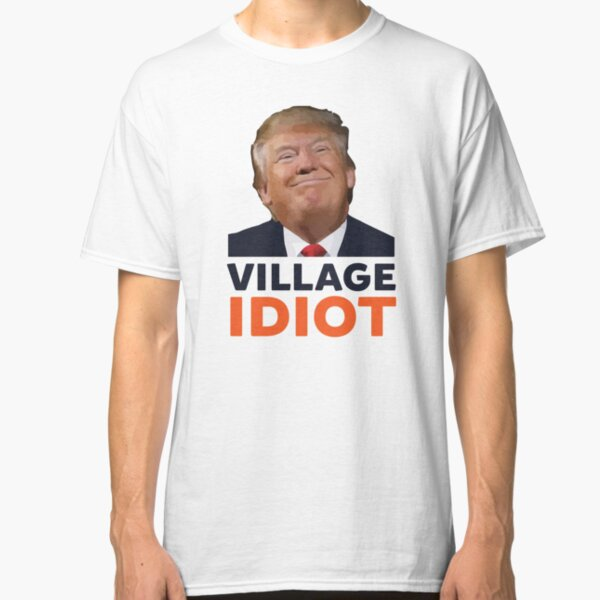 Donald Trump Village Idiot Classic T-Shirt