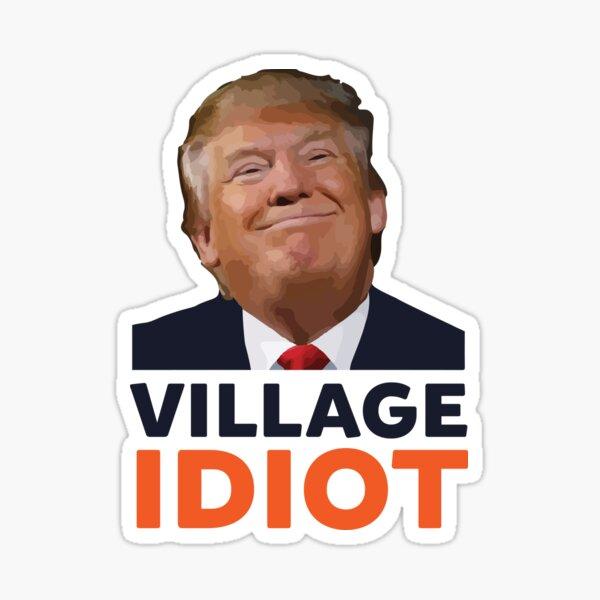 Donald Trump Village Idiot Sticker