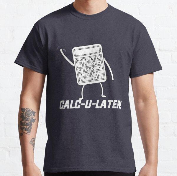 CALC U LATER Classic T-Shirt