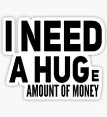I NEED A HUGe amount of money Sticker