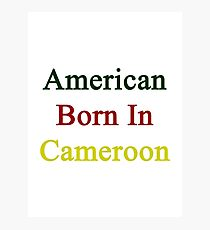 American Born In Cameroon  Photographic Print