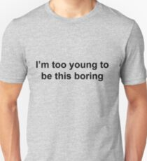 I'm too young to be this boring Unisex T-Shirt