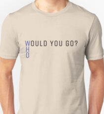 Would you go? Unisex T-Shirt