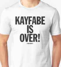 KAYFABE IS OVER! (IF YOU WANT IT) Unisex T-Shirt