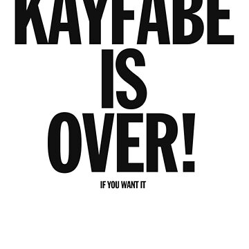 KAYFABE IS OVER! (IF YOU WANT IT) by spacegirlrobyn