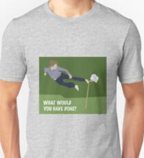 What would you have done T-Shirt