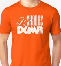 50 Shades of Dumb[ness] Unisex T-Shirt