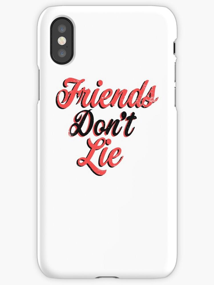 """""""Friends Don't lie"""