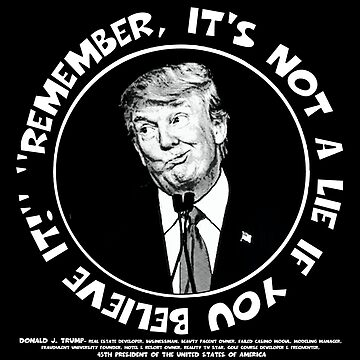 "Donald Trump: ""Remember, It's Not A Lie If You Believe It!"" #3 by torg"