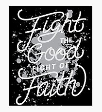Fight The Good Fight of Faith - Christian Photographic Print